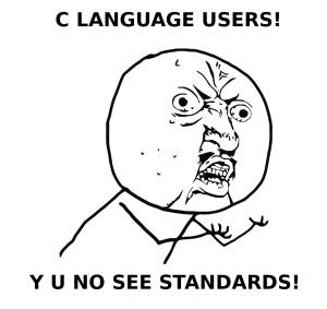 C LANGUAGE USERS! Y U NO SEE STANDARDS!